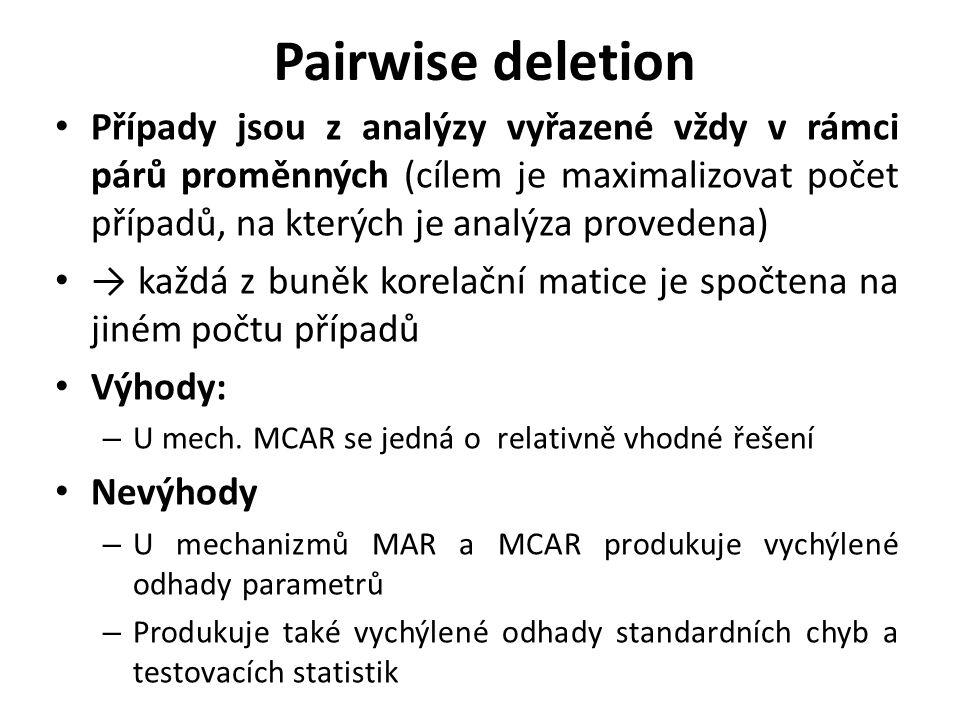 Pairwise deletion Případy jsou z analýzy vyřazené vždy v rámci párů proměnných (cílem je maximalizovat počet případů, na kterých je analýza provedena)