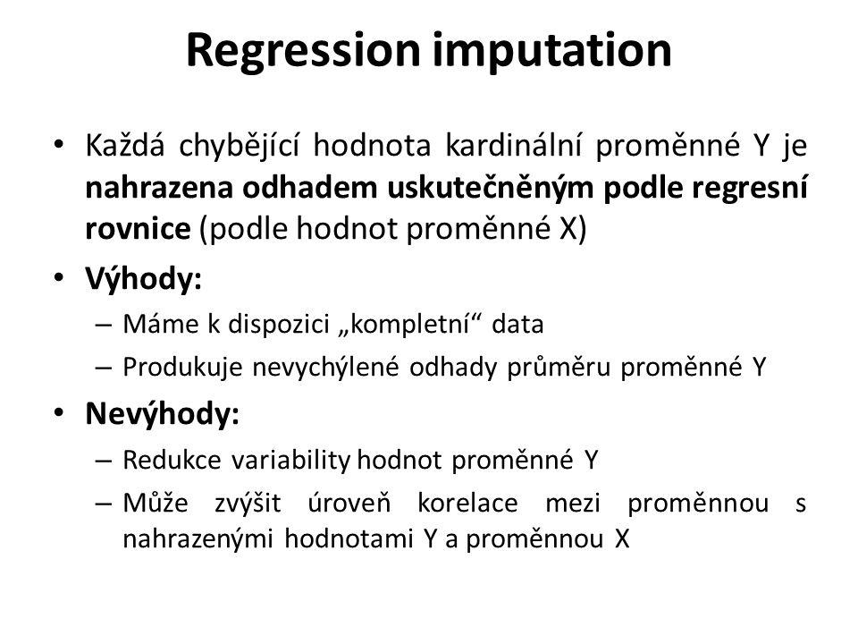 Regression imputation Každá chybějící hodnota kardinální proměnné Y je nahrazena odhadem uskutečněným podle regresní rovnice (podle hodnot proměnné X)