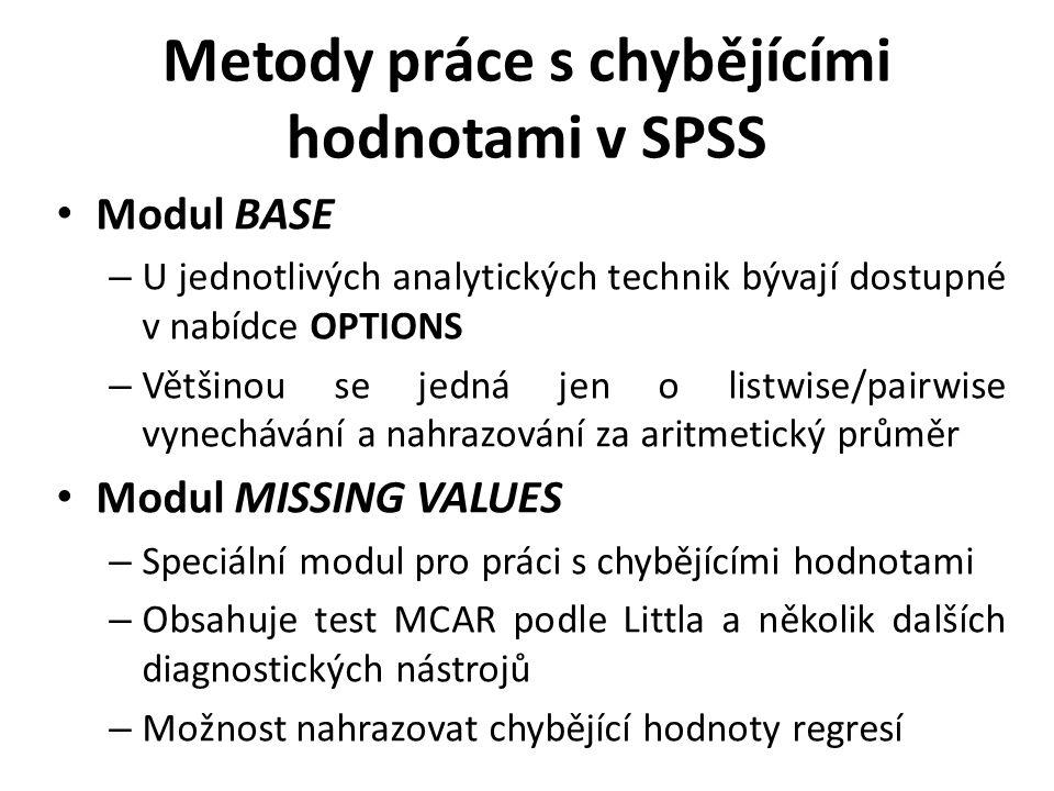 Metody práce s chybějícími hodnotami v SPSS Modul BASE – U jednotlivých analytických technik bývají dostupné v nabídce OPTIONS – Většinou se jedná jen