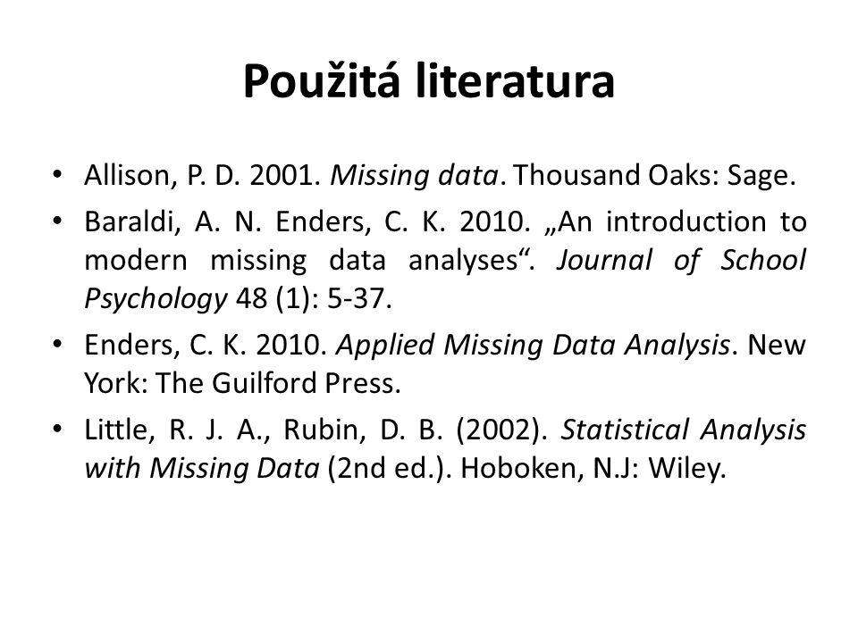 "Použitá literatura Allison, P. D. 2001. Missing data. Thousand Oaks: Sage. Baraldi, A. N. Enders, C. K. 2010. ""An introduction to modern missing data"