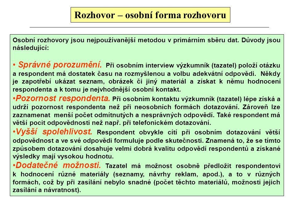 Dotazování vs. Rozhovor (výhody a nevýhody) Rozhovor pracný a nákladný !!!!!! časová náročnost potřeba spolupráce velkého množství proškolených tazate