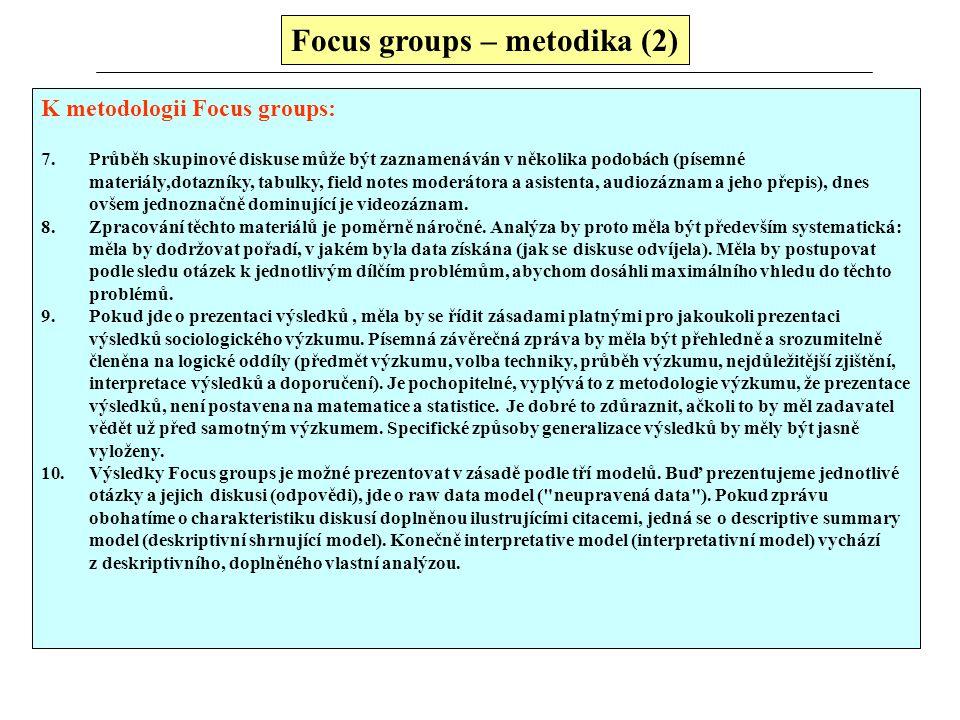 Focus groups – metodika K metodologii Focus groups: 1.Podstatnou otázkou je metodologie výběru účastníků. Obvykle jsou respondenti vybíráni podle před