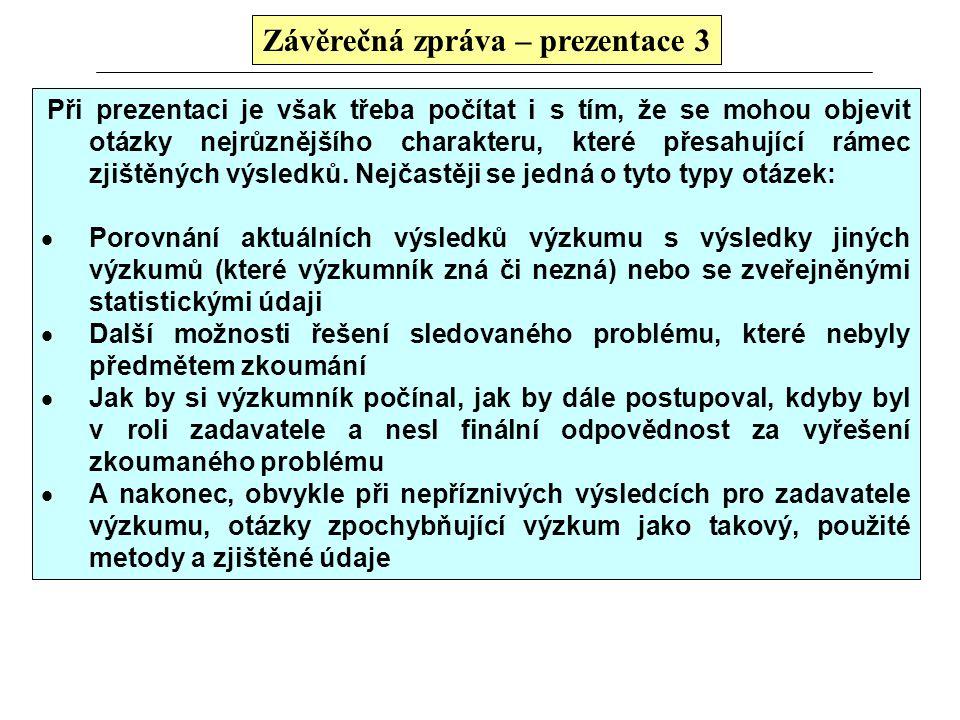 Závěrečná zpráva – prezentace 2 Slovní komentáře prezentujícího by měly být připravené, promyšlené a týkat se zjištěných výsledků. Prezentující nemusí