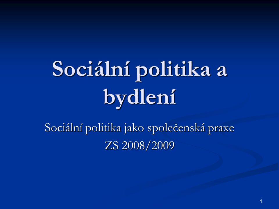 1 Sociální politika a bydlení Sociální politika jako společenská praxe ZS 2008/2009