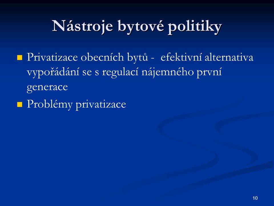 10 Nástroje bytové politiky Privatizace obecních bytů - efektivní alternativa vypořádání se s regulací nájemného první generace Problémy privatizace