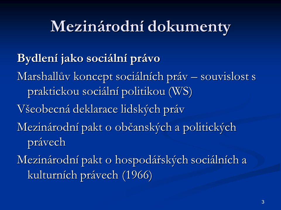 3 Mezinárodní dokumenty Bydlení jako sociální právo Marshallův koncept sociálních práv – souvislost s praktickou sociální politikou (WS) Všeobecná deklarace lidských práv Mezinárodní pakt o občanských a politických právech Mezinárodní pakt o hospodářských sociálních a kulturních právech (1966)