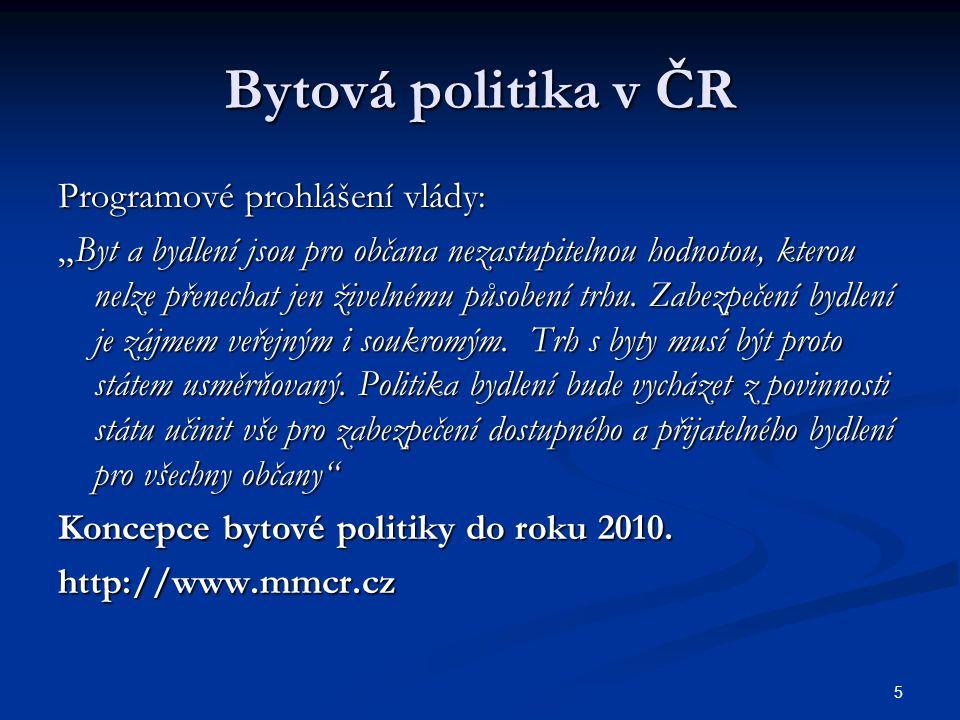 """5 Bytová politika v ČR Programové prohlášení vlády: """"Byt a bydlení jsou pro občana nezastupitelnou hodnotou, kterou nelze přenechat jen živelnému působení trhu."""