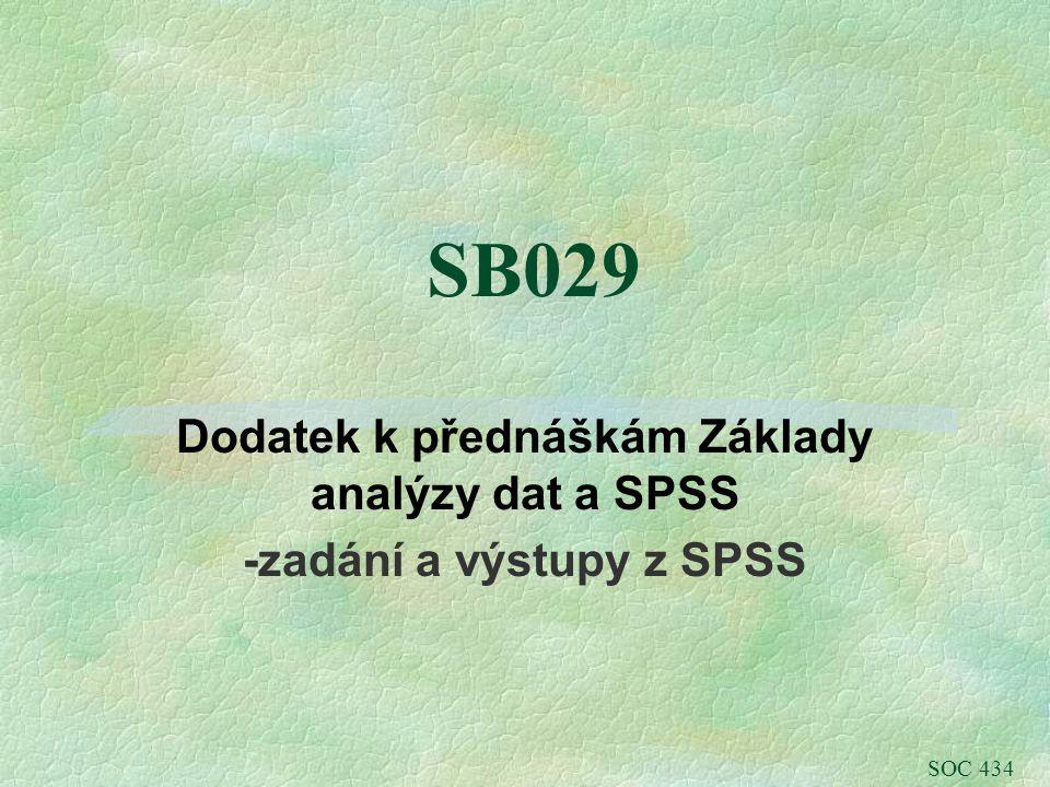 SB029 Dodatek k přednáškám Základy analýzy dat a SPSS -zadání a výstupy z SPSS SOC 434