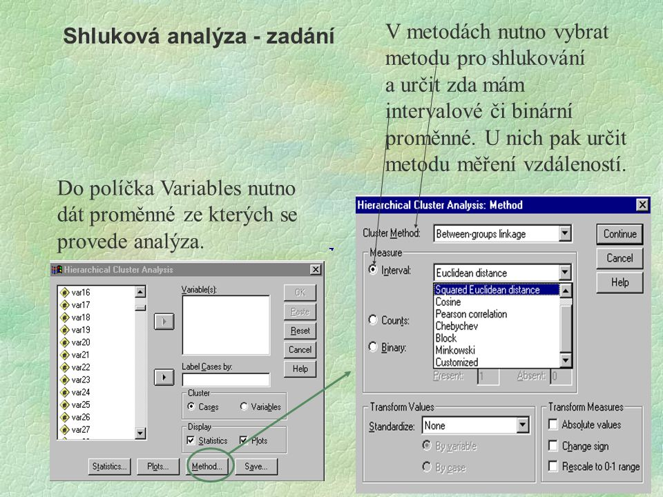 Shluková analýza - zadání Do políčka Variables nutno dát proměnné ze kterých se provede analýza. V metodách nutno vybrat metodu pro shlukování a určit
