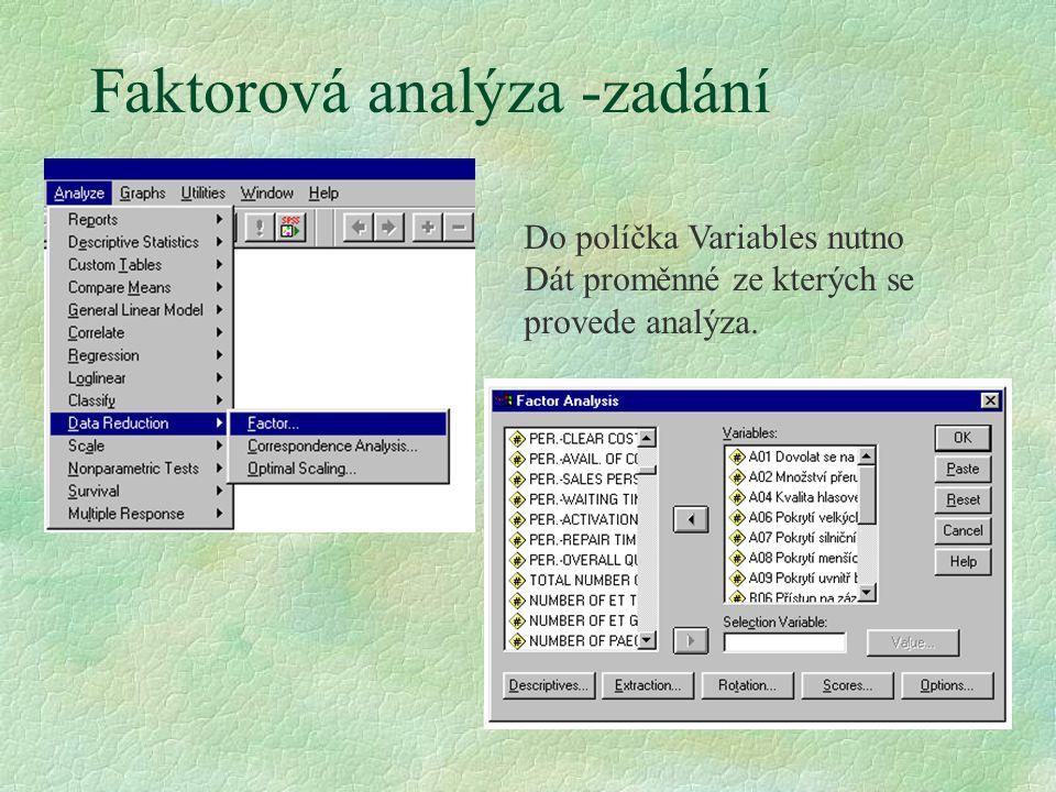 Faktorová analýza -zadání Do políčka Variables nutno Dát proměnné ze kterých se provede analýza.