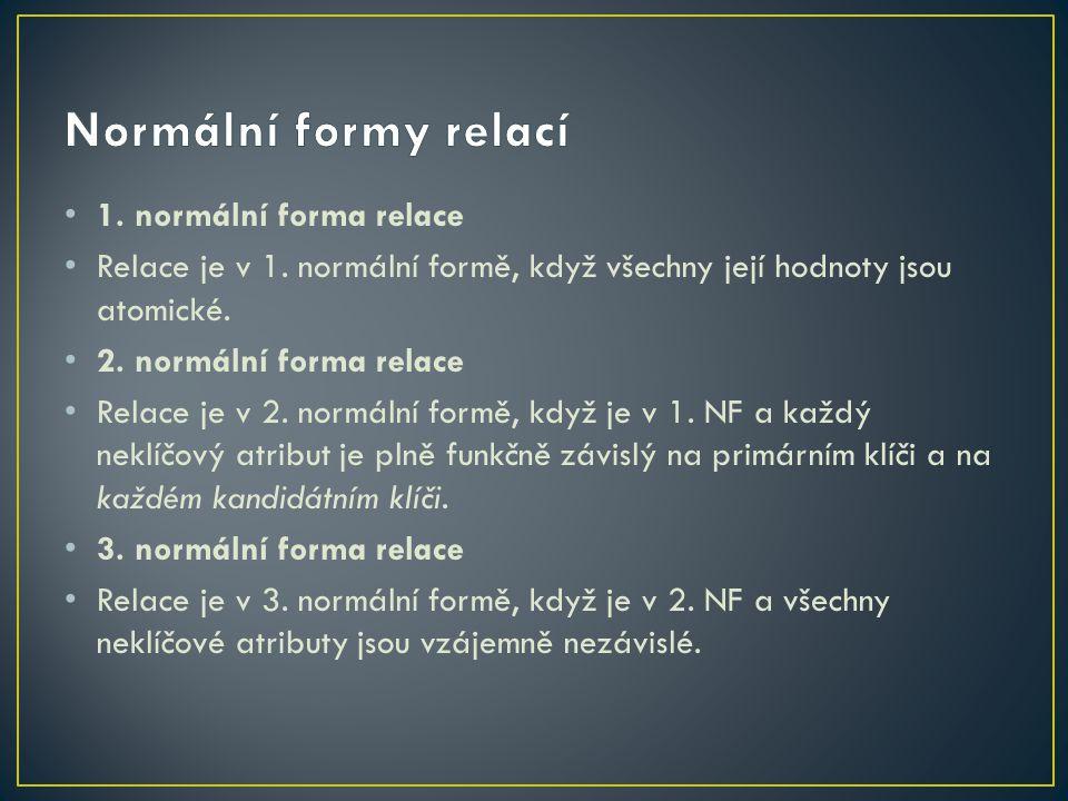 1. normální forma relace Relace je v 1. normální formě, když všechny její hodnoty jsou atomické. 2. normální forma relace Relace je v 2. normální form