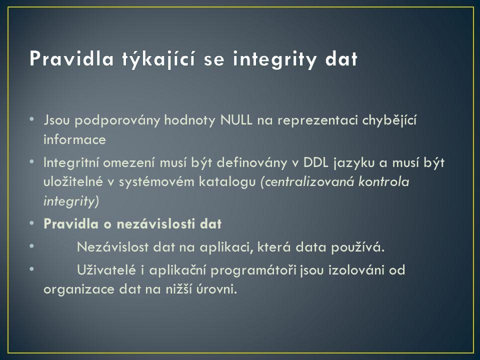 Jsou podporovány hodnoty NULL na reprezentaci chybějící informace Integritní omezení musí být definovány v DDL jazyku a musí být uložitelné v systémov