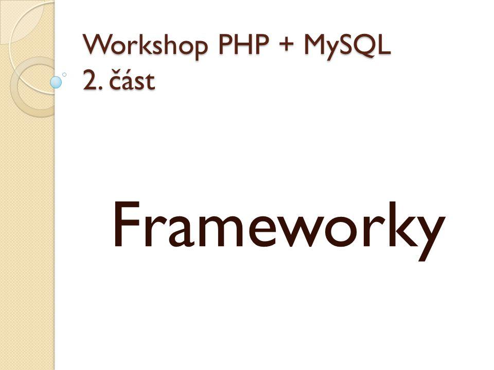 Workshop PHP + MySQL 2. část Frameworky