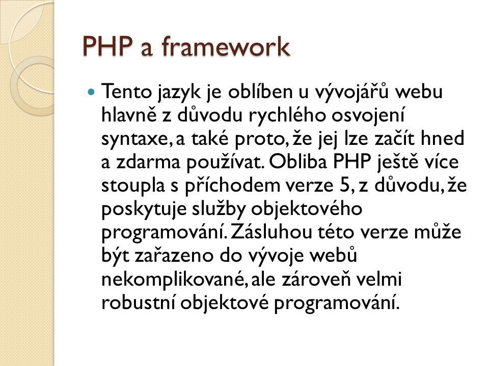 PHP a framework Tento jazyk je oblíben u vývojářů webu hlavně z důvodu rychlého osvojení syntaxe, a také proto, že jej lze začít hned a zdarma používat.