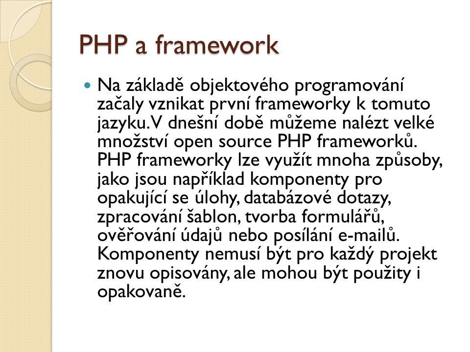 PHP a framework Na základě objektového programování začaly vznikat první frameworky k tomuto jazyku.