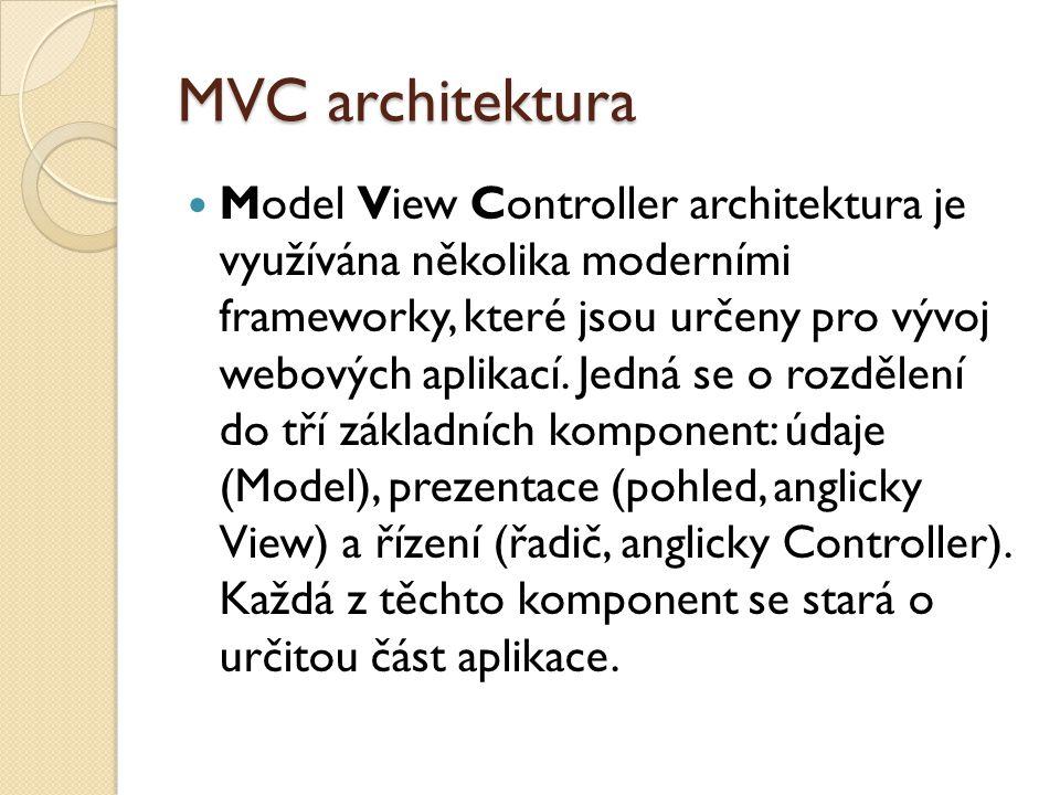 MVC architektura Model View Controller architektura je využívána několika moderními frameworky, které jsou určeny pro vývoj webových aplikací.
