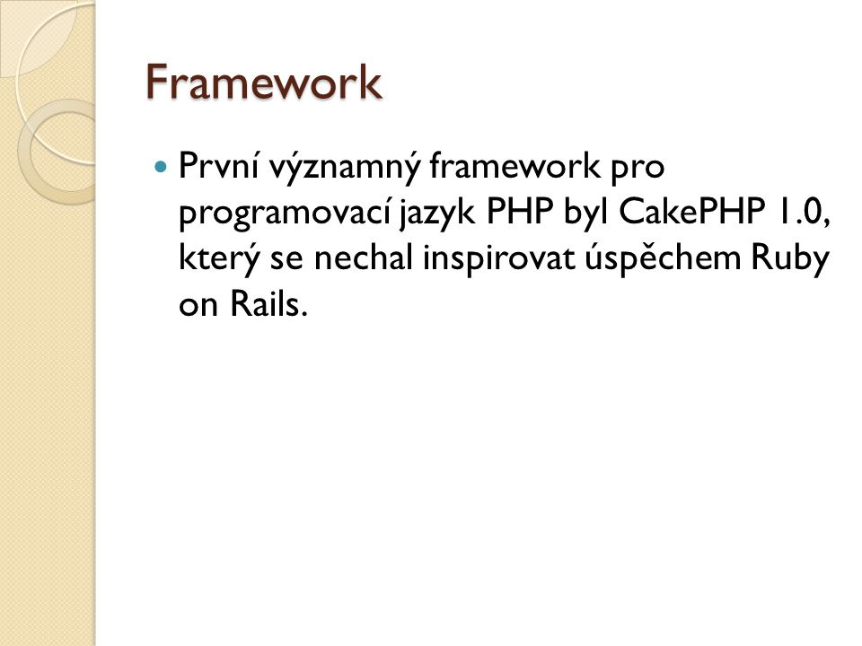 Obecná definice framework Framework je softwarová struktura, která slouží jako podpora při programování a vývoji a organizaci jiných softwarových projektů.