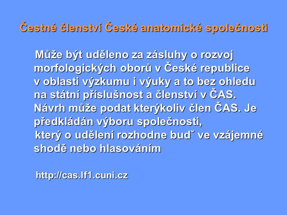 Čestné členství České anatomické společnosti Může být uděleno za zásluhy o rozvoj morfologických oborů v České republice v oblasti výzkumu i výuky a t