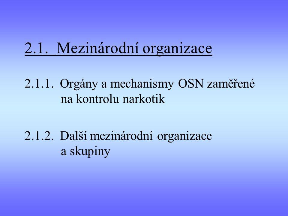 2.1. Mezinárodní organizace 2.1.1. Orgány a mechanismy OSN zaměřené na kontrolu narkotik 2.1.2. Další mezinárodní organizace a skupiny