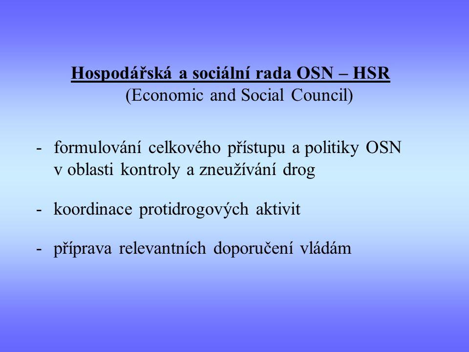 Hospodářská a sociální rada OSN – HSR (Economic and Social Council) -formulování celkového přístupu a politiky OSN v oblasti kontroly a zneužívání drog -koordinace protidrogových aktivit -příprava relevantních doporučení vládám