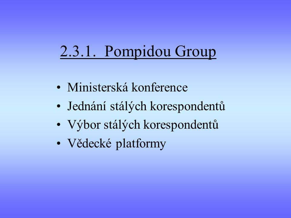 2.3.1. Pompidou Group Ministerská konference Jednání stálých korespondentů Výbor stálých korespondentů Vědecké platformy