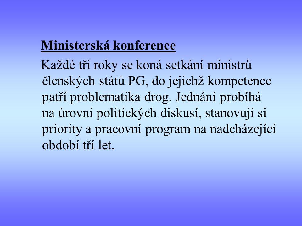 Ministerská konference Každé tři roky se koná setkání ministrů členských států PG, do jejichž kompetence patří problematika drog. Jednání probíhá na ú