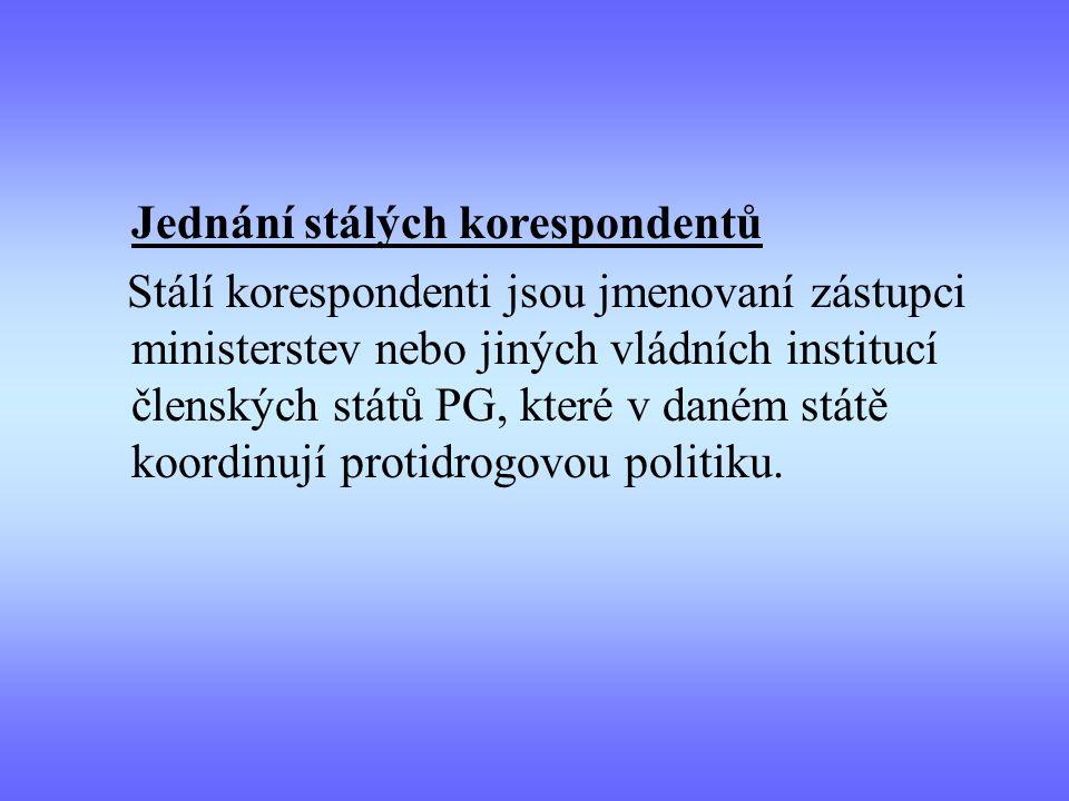Jednání stálých korespondentů Stálí korespondenti jsou jmenovaní zástupci ministerstev nebo jiných vládních institucí členských států PG, které v daném státě koordinují protidrogovou politiku.