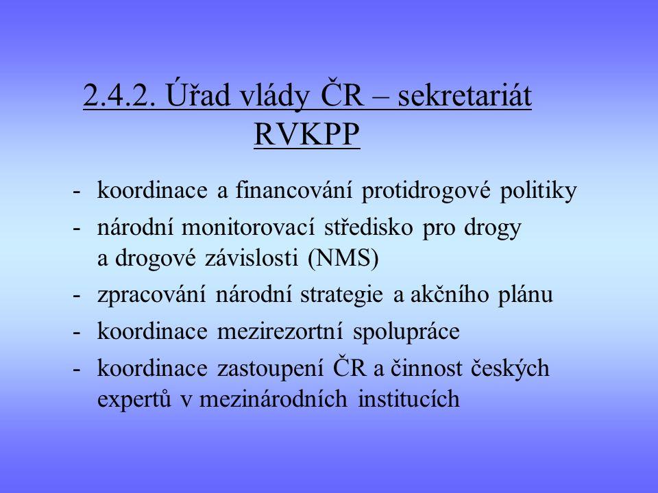 2.4.2. Úřad vlády ČR – sekretariát RVKPP - koordinace a financování protidrogové politiky -národní monitorovací středisko pro drogy a drogové závislos