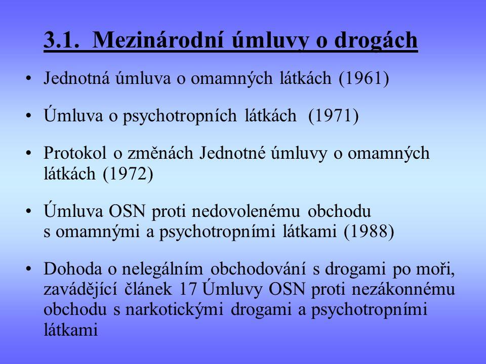 3.1. Mezinárodní úmluvy o drogách Jednotná úmluva o omamných látkách (1961) Úmluva o psychotropních látkách (1971) Protokol o změnách Jednotné úmluvy