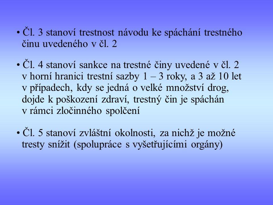 Čl. 3 stanoví trestnost návodu ke spáchání trestného činu uvedeného v čl. 2 Čl. 4 stanoví sankce na trestné činy uvedené v čl. 2 v horní hranici trest