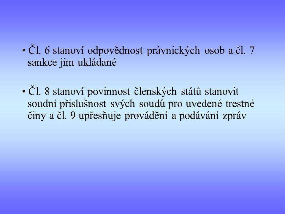 Čl. 6 stanoví odpovědnost právnických osob a čl. 7 sankce jim ukládané Čl. 8 stanoví povinnost členských států stanovit soudní příslušnost svých soudů