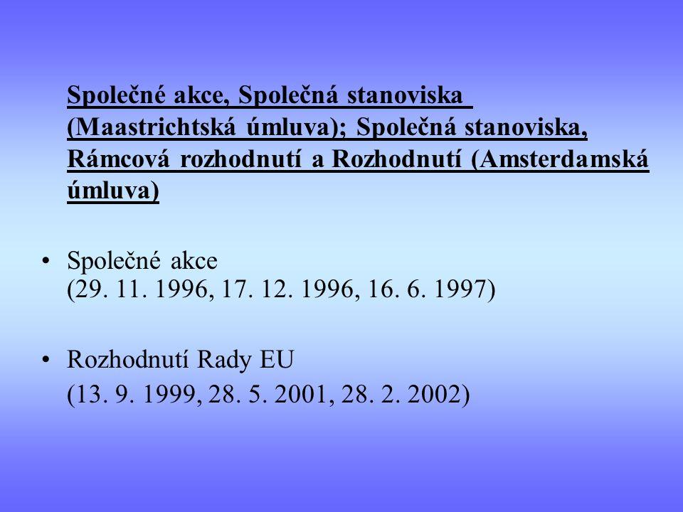 Společné akce, Společná stanoviska (Maastrichtská úmluva); Společná stanoviska, Rámcová rozhodnutí a Rozhodnutí (Amsterdamská úmluva) Společné akce (29.