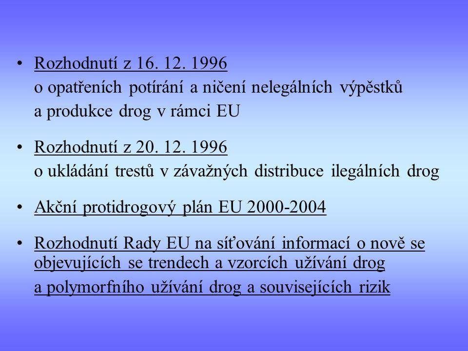 Rozhodnutí z 16. 12. 1996 o opatřeních potírání a ničení nelegálních výpěstků a produkce drog v rámci EU Rozhodnutí z 20. 12. 1996 o ukládání trestů v