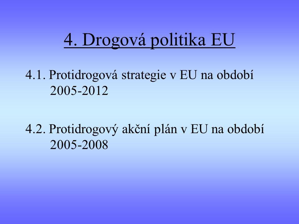 4. Drogová politika EU 4.1. Protidrogová strategie v EU na období 2005-2012 4.2. Protidrogový akční plán v EU na období 2005-2008