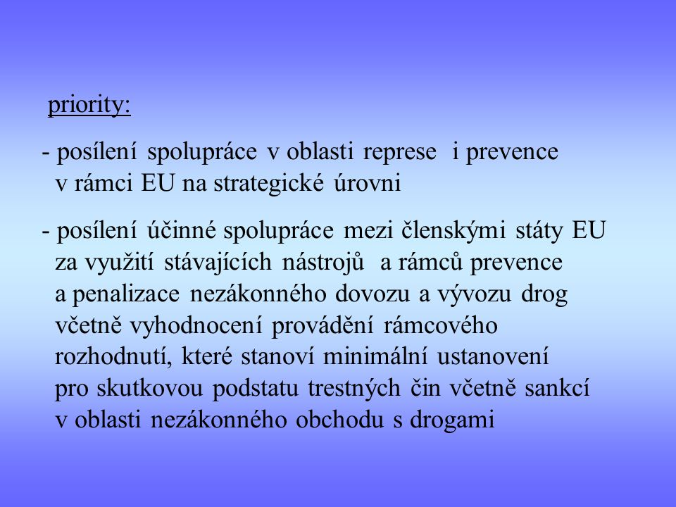 priority: - posílení spolupráce v oblasti represe i prevence v rámci EU na strategické úrovni - posílení účinné spolupráce mezi členskými státy EU za