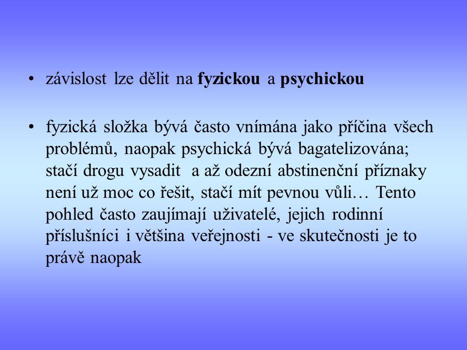závislost lze dělit na fyzickou a psychickou fyzická složka bývá často vnímána jako příčina všech problémů, naopak psychická bývá bagatelizována; stač