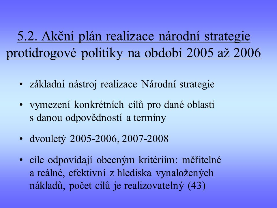 5.2. Akční plán realizace národní strategie protidrogové politiky na období 2005 až 2006 základní nástroj realizace Národní strategie vymezení konkrét