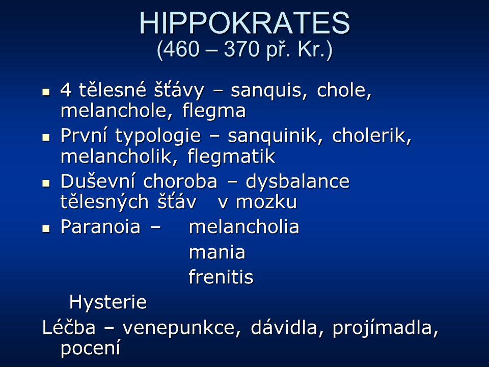 HIPPOKRATES (460 – 370 př. Kr.) 4 tělesné šťávy – sanquis, chole, melanchole, flegma 4 tělesné šťávy – sanquis, chole, melanchole, flegma První typolo