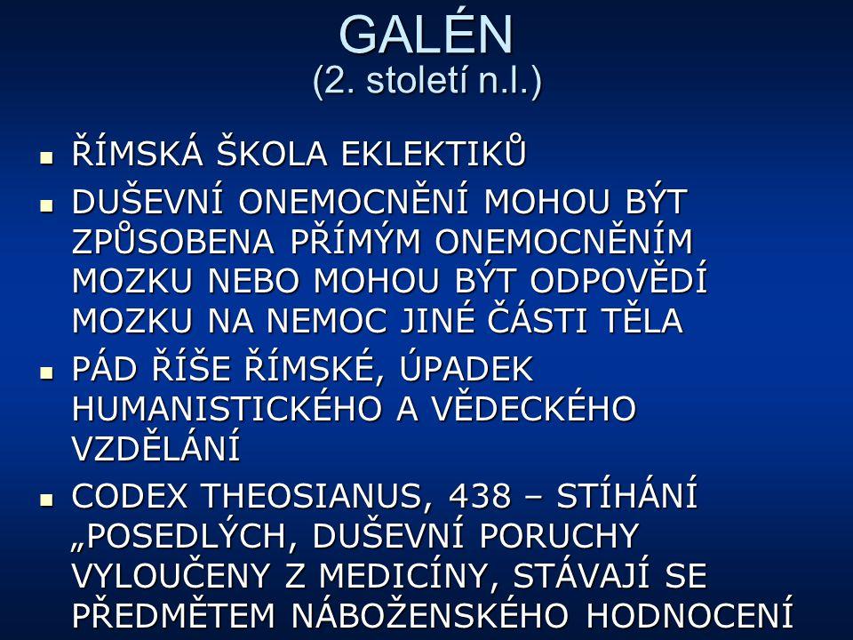 GALÉN (2. století n.l.) ŘÍMSKÁ ŠKOLA EKLEKTIKŮ ŘÍMSKÁ ŠKOLA EKLEKTIKŮ DUŠEVNÍ ONEMOCNĚNÍ MOHOU BÝT ZPŮSOBENA PŘÍMÝM ONEMOCNĚNÍM MOZKU NEBO MOHOU BÝT O