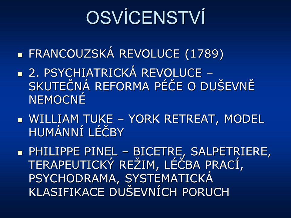 OSVÍCENSTVÍ FRANCOUZSKÁ REVOLUCE (1789) FRANCOUZSKÁ REVOLUCE (1789) 2. PSYCHIATRICKÁ REVOLUCE – SKUTEČNÁ REFORMA PÉČE O DUŠEVNĚ NEMOCNÉ 2. PSYCHIATRIC