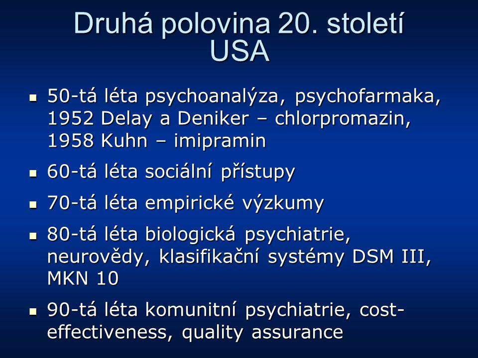 Druhá polovina 20. století USA 50-tá léta psychoanalýza, psychofarmaka, 1952 Delay a Deniker – chlorpromazin, 1958 Kuhn – imipramin 50-tá léta psychoa