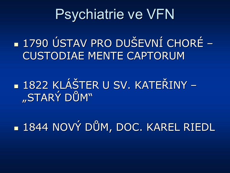 Psychiatrie ve VFN 1790 ÚSTAV PRO DUŠEVNÍ CHORÉ – CUSTODIAE MENTE CAPTORUM 1790 ÚSTAV PRO DUŠEVNÍ CHORÉ – CUSTODIAE MENTE CAPTORUM 1822 KLÁŠTER U SV.