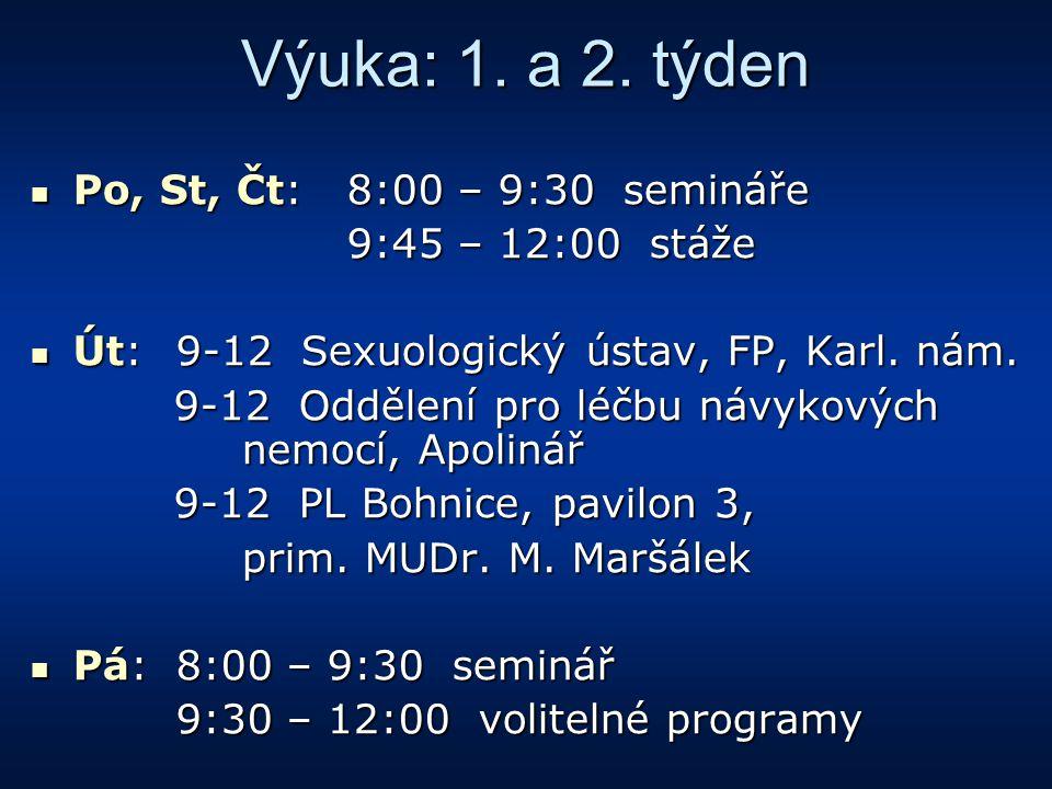 Výuka: 1. a 2. týden Po, St, Čt: 8:00 – 9:30 semináře Po, St, Čt: 8:00 – 9:30 semináře 9:45 – 12:00 stáže 9:45 – 12:00 stáže Út: 9-12 Sexuologický úst