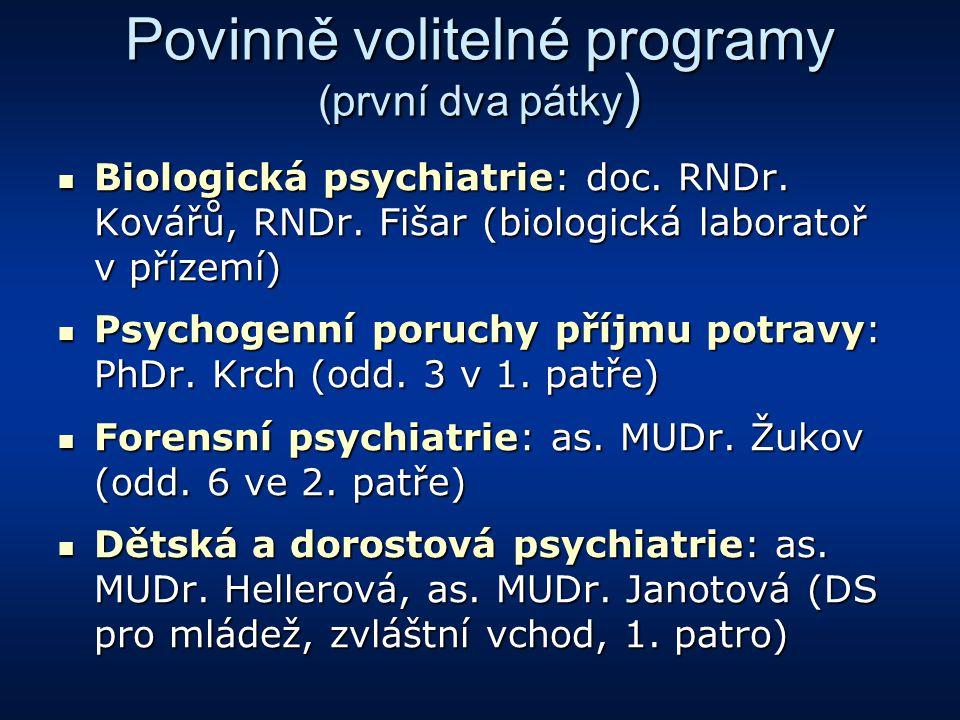 Povinně volitelné programy (první dva pátky ) Biologická psychiatrie: doc. RNDr. Kovářů, RNDr. Fišar (biologická laboratoř v přízemí) Biologická psych