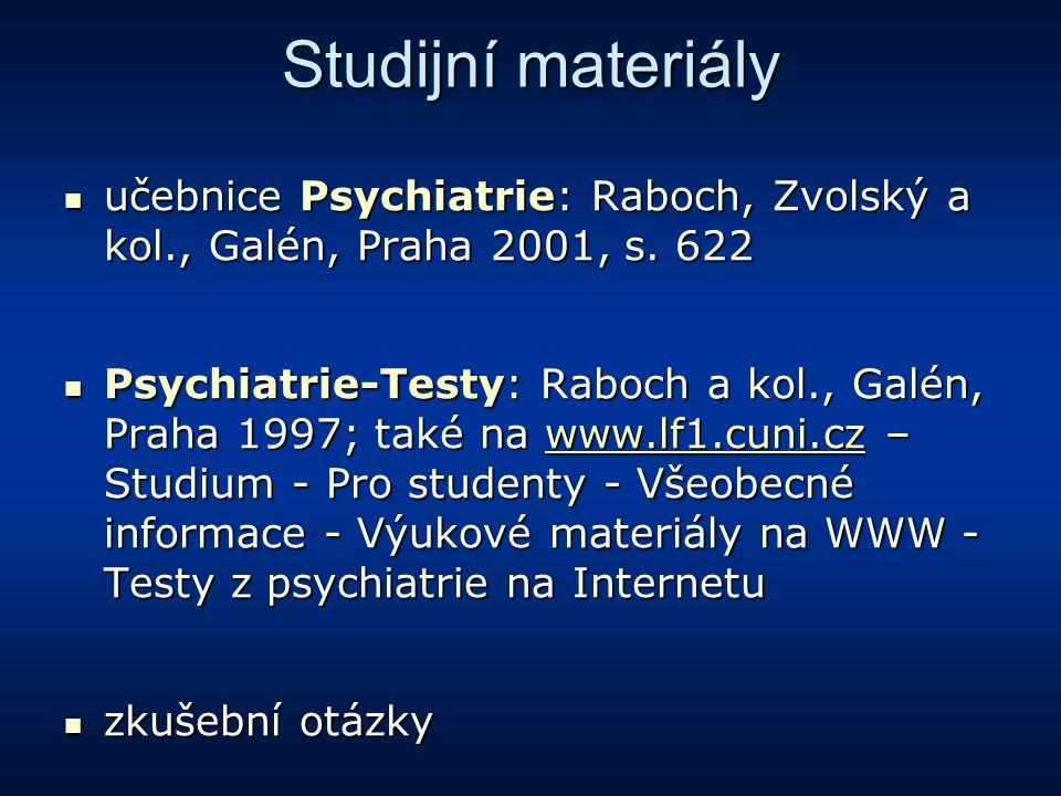 Studijní materiály učebnice Psychiatrie: Raboch, Zvolský a kol., Galén, Praha 2001, s. 622 učebnice Psychiatrie: Raboch, Zvolský a kol., Galén, Praha