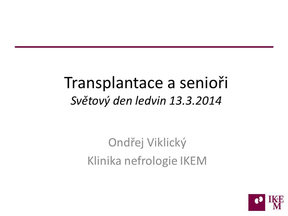 Transplantace a senioři Světový den ledvin 13.3.2014 Ondřej Viklický Klinika nefrologie IKEM