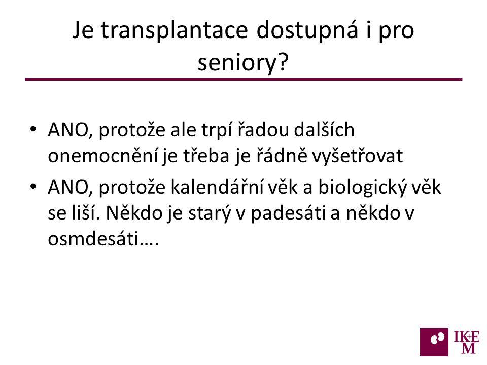 Je transplantace dostupná i pro seniory? ANO, protože ale trpí řadou dalších onemocnění je třeba je řádně vyšetřovat ANO, protože kalendářní věk a bio