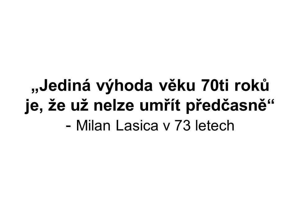 """""""Jediná výhoda věku 70ti roků je, že už nelze umřít předčasně"""" - Milan Lasica v 73 letech"""