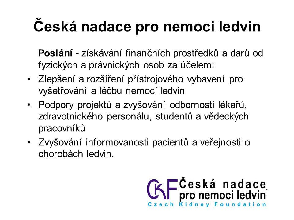 Česká nadace pro nemoci ledvin Poslání - získávání finančních prostředků a darů od fyzických a právnických osob za účelem: Zlepšení a rozšíření přístr