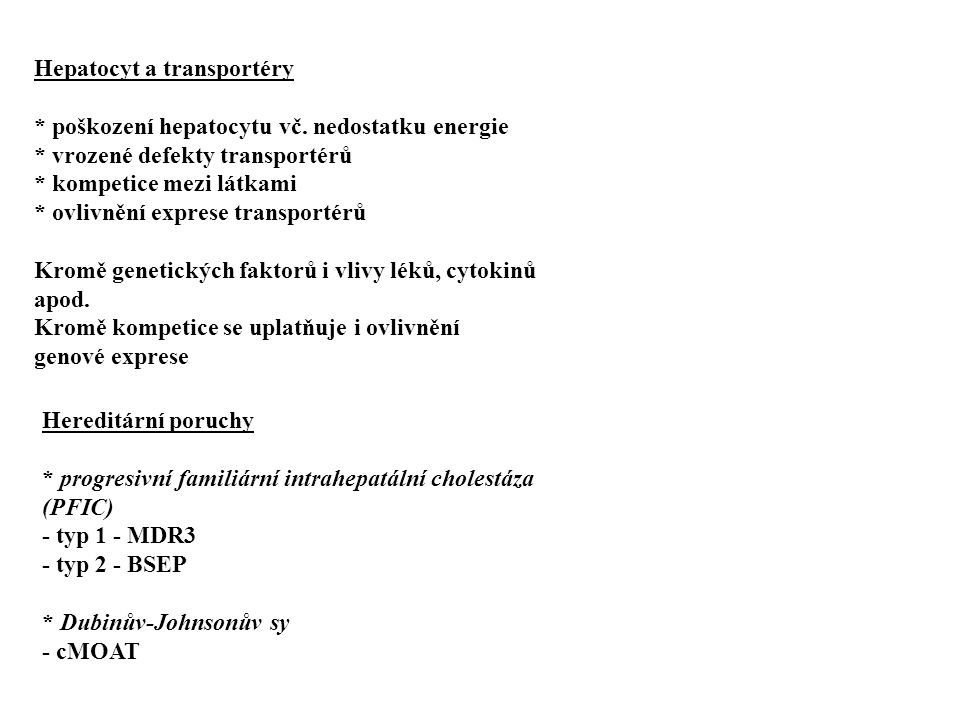 Příčiny cholestázy * hepatocelulární * kanalikulární (transportéry) * duktulární * extrahepatální